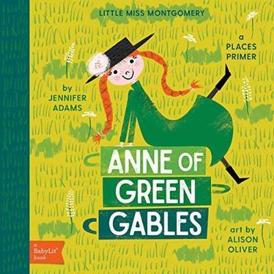 Little Miss Montgomery Anne of Green Gables: A Babylit Places Primer