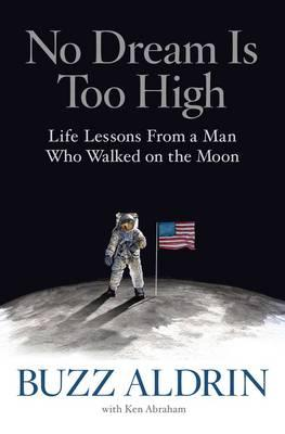 No Dream Is Too High: Life Lessons From a Man Who Walked ontheMoon
