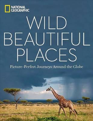 Wild Beautiful Places: 50 Picture-Perfect Travel Destinations Around the Globe