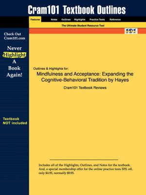 Studyguide for Mindfulness and Acceptance: Expanding the Cognitive-Behavioral Tradition by Hayes,ISBN9781593850661