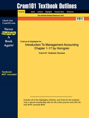 Studyguide for Introduction to Management Accounting Chapter 1-17 by Horngren, ISBN 9780131440739