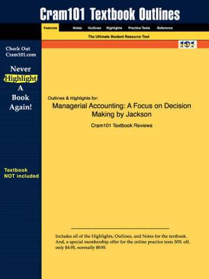 Studyguide for Managerial Accounting: A Focus on Decision Making by Jackson, ISBN 9780324304169