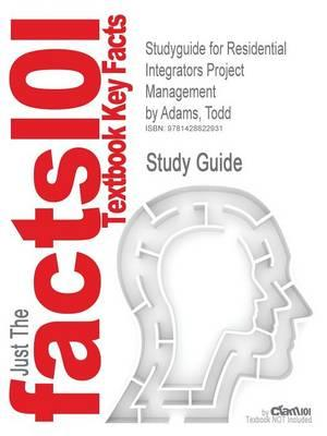 Studyguide for Residential Integrators Project Management by Adams, Todd, ISBN 9781418014117