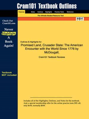 Studyguide for Promised Land, Crusader State: The American Encounter with the World Since 1776 by McDougall,ISBN9780395901328