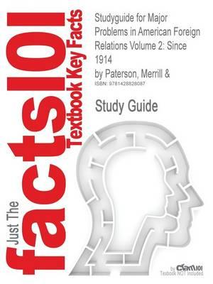 Studyguide for Major Problems in American Foreign Relations Volume 2: Since 1914 by Paterson, Merrill &, ISBN 9780395938850