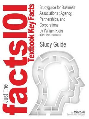 Studyguide for Business Associations: Agency, Partnerships, and Corporations by Klein, William,ISBN9781599410425