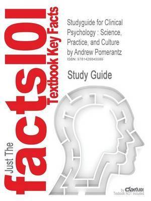 Studyguide for Clinical Psychology: Science, Practice, and Culture by Pomerantz, Andrew,ISBN9781412977630