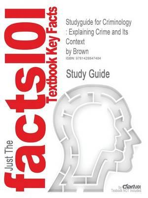 Studyguide for Criminology: Explaining Crime and Its Context by Brown,ISBN9781593454272