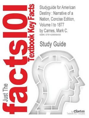 Studyguide for American Destiny: Narrative of a Nation, Concise Edition, Volume I to 1877 by Carnes, Mark C.,ISBN9780138146245