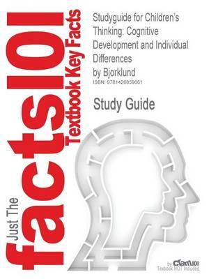 Studyguide for Children's Thinking: Cognitive Development and Individual Differences by Bjorklund, ISBN 9780534622459