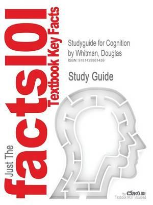 Studyguide for Cognition by Whitman, Douglas, ISBN 9780471715665