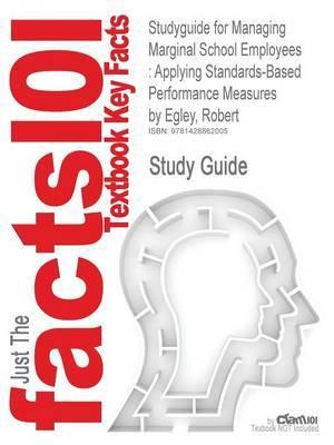 Studyguide for Managing Marginal School Employees: Applying Standards-Based Performance Measures by Egley, Robert,ISBN9781578864072