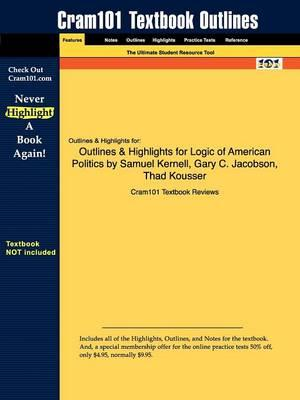 Studyguide for Logic of American Politics by Kernell, Samuel, ISBN 9780872896048