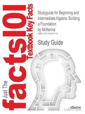Studyguide for Beginning and Intermediate Algebra: Building a Foundation by McKenna, ISBN 9780201787375