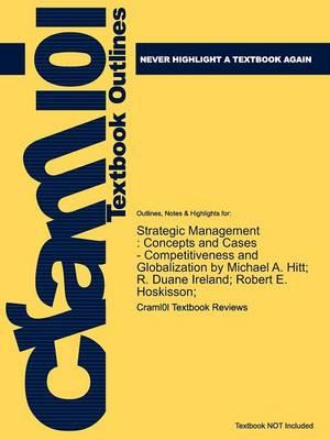 Studyguide for Strategic Management: Concepts and Cases - Competitiveness and Globalization by Hoskisson;, ISBN 9781439042304