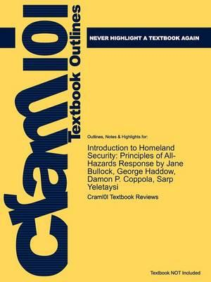 Studyguide for Introduction to Homeland Security: Principles of All-Hazards Response by Bullock, Jane, ISBN 9781856175098