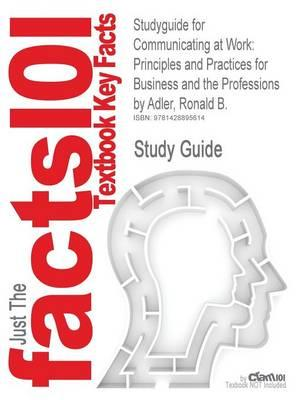 Studyguide for Communicating at Work: Principles and Practices for Business and the Professions by Adler, Ronald B.,ISBN9780073511887