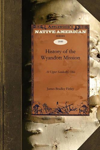 History of the Wyandott Mission: At UpperSandusky,Ohio