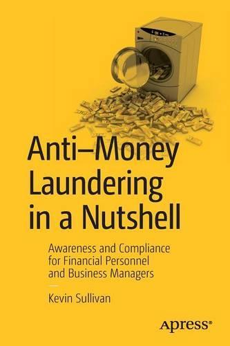Anti-Money Laundering in a Nutshell: Awareness and Compliance for Financial Personnel andBusinessManagers
