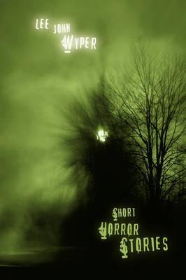 Short Horror Stories by Lee John Wyper