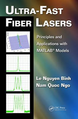 Ultra-Fast Fiber Lasers: Principles and Applications with MATLAB(R)Models