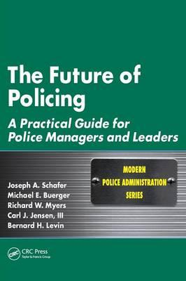 The Future of Policing: A Practical Guide for Police ManagersandLeaders