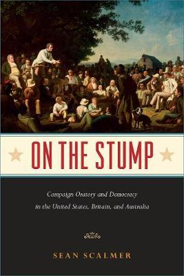 On the Stump: Campaign Oratory and Democracy in the United States, Britain, and Australia