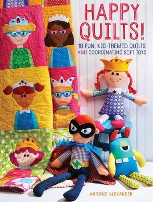 Happy Quilts !: 10 Fun, Kid-Themed Quilts and CoordinatingSoftToys