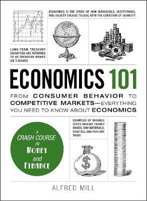Economics 101: From Consumer Behavior to Competitive Markets--Everything You Need to KnowAboutEconomics