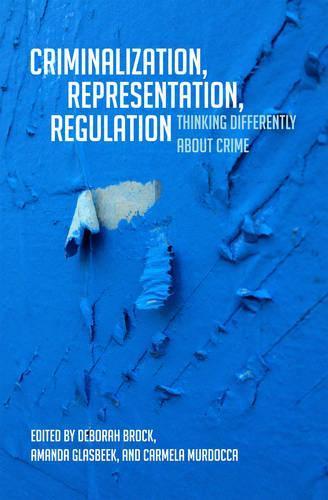 Criminalization, Representation, Regulation: Thinking DifferentlyaboutCrime