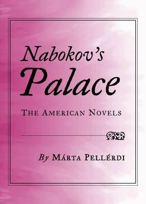 Nabokov's Palace: The American Novels by Marta Pellerdi