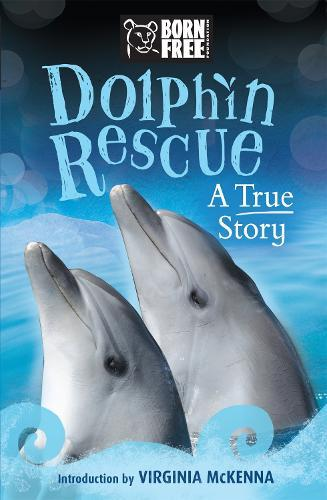 Born Free: Dolphin Rescue: A True Story
