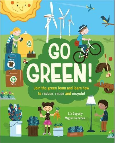 Go Green!: Join the Green Team and learn how to reduce, reuseandrecycle