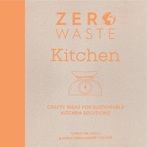 Zero Waste: Kitchen: Crafty ideas for sustainable kitchen solutions