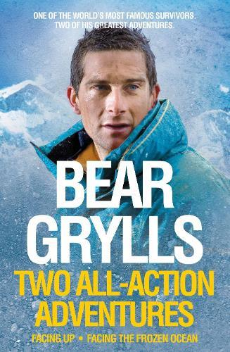 Bear Grylls: Two All-Action Adventures: Facing Up - Facing theFrozenOcean