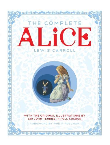 The Complete Alice: Alice's Adventures in Wonderland and Through the Looking-Glass and What AliceFoundThere