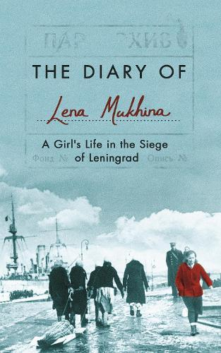 The Diary of Lena Mukhina: A Girl's Life in the SiegeofLeningrad