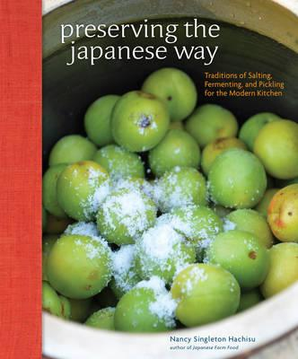 Preserving the Japanese Way: Traditions of Salting, Fermenting, and Pickling for theModernKitchen