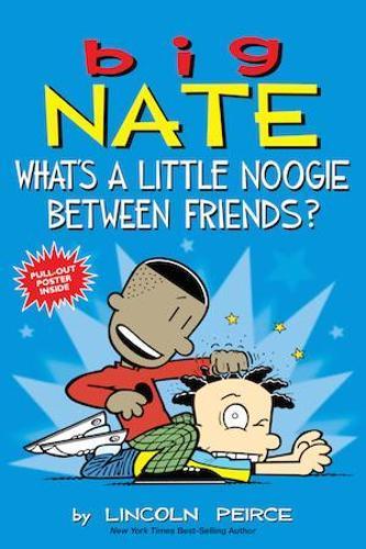 Big Nate: What's a Little NoogieBetweenFriends?