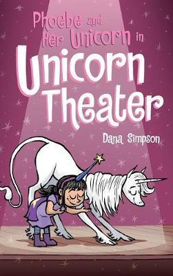 Phoebe and Her Unicorn in Unicorn Theater: Phoebe and Her Unicorn SeriesBook8