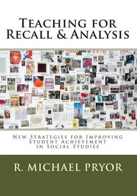 Teaching for Recall & Analysis: New Strategies for Improving Student Achievement in Social Studies