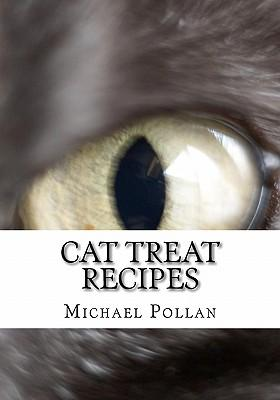 Cat Treat Recipes: Homemade Cat Treats, Natural Cat Treats and How to Make Cat Treats