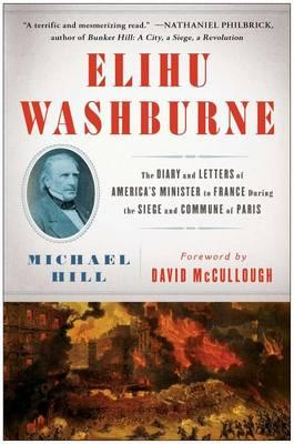 Elihu Washburne: The Diary and Letters of America's Minister to France During the Siege and CommuneofParis