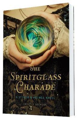 The Spiritglass Charade: A Stoker &HolmesNovel