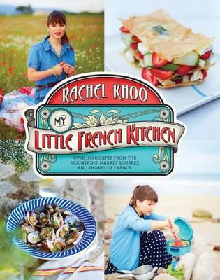 My Little French Kitchen: Over 100 Recipes from the Mountains, Market Squares, and ShoresofFrance
