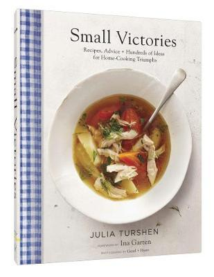 Small Victories: Recipes, Advice + Hundreds of Ideas for Home-Cooking Triumphs