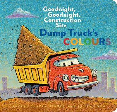Dump Truck's Colours: Goodnight, Goodnight, Construction Site