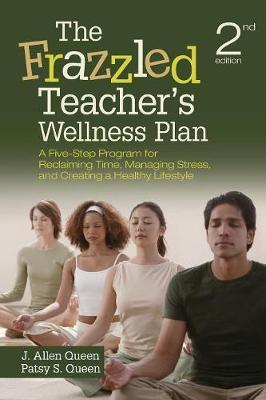The Frazzled Teacher's Wellness Plan: A Five-Step Program for Reclaiming Time, Managing Stress, and Creating aHealthyLifestyle