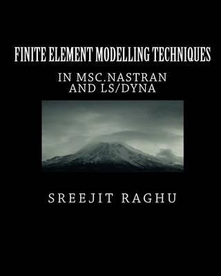 Finite Element Modelling Techniques: In Msc Nastran and Ls/Dyna by Sreejit  Raghu