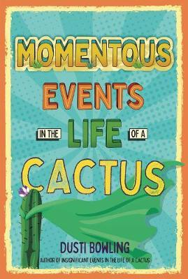 Momentous Events in the Life OfACactus